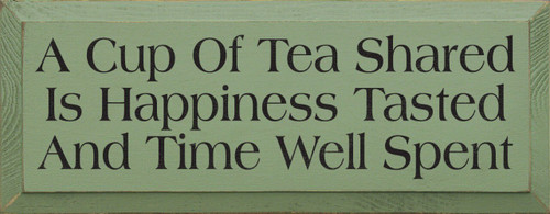 Wood Sign - A Cup Of Tea Shared Is Happiness Tasted And Time Well Spent