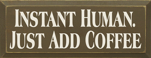 Wood Sign - Instant Human Just Add Coffee