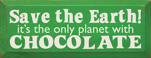 Save The Earth! It's The Only Planet With Chocolate Wood Sign