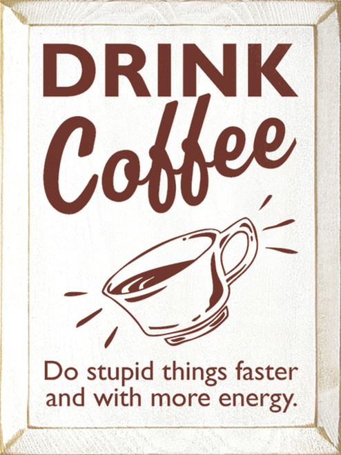 Wood Sign - Drink Coffee Do Stupid Things Faster And With More Energy
