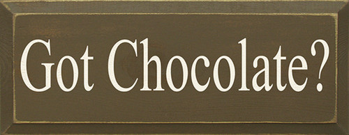 Got Chocolate? Wood Sign
