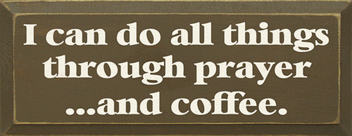Wood Sign - I Can Do All Things Through Prayer And Coffee