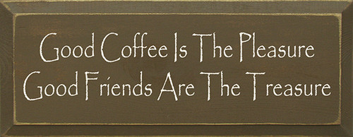 Wood Sign - Good Coffee Is The Pleasure Good Friends Is The Treasure