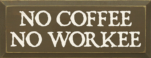 Wood Sign - No Coffee No Workee