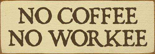 Wood Sign - No Coffee No Workee 3.5x10