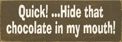 Quick! Hide That Chocolate In My Mouth Wood Sign