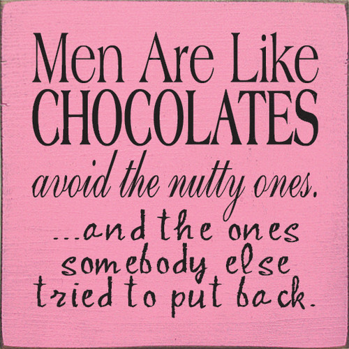 Wood Sign - Men Are Like Chocolates Avoid The Nutty Ones And The Ones Somebody Else Tried To Put Back