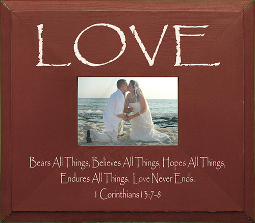 Love—Bears all things, believes all things, hopes all things, endures all things. Love never ends. 1 Corinthians 13:7-8 Wood Picture Frame