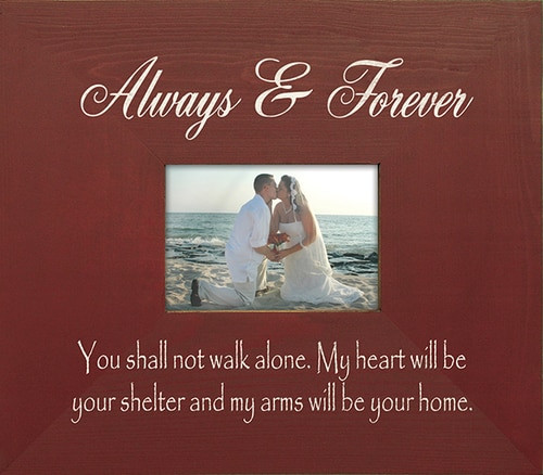 Always & Forever—You shall not walk alone. My heart will be your shelter and my arms will be your home. Wood Picture Frame