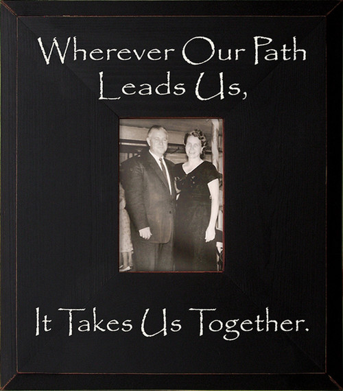 Wood Picture Frame - Wherever Our Path Leads Us, It Takes Us Together