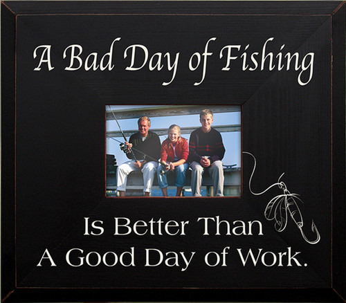 Wood Frame - A Bad Day Of Fishing Is Better Than A Good Day Of Work