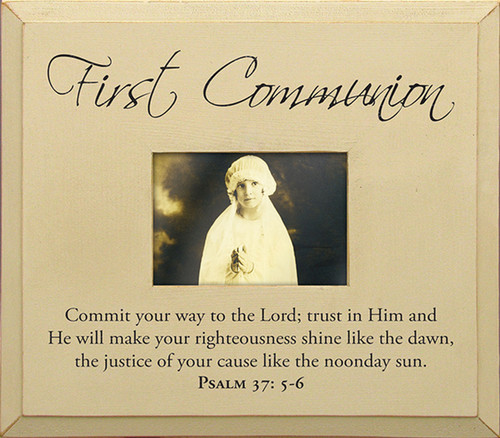 First Communion—Commit your way to the Lord; trust in Him and He will make your righteousness shine like the dawn, the justice of your cause like the noonday sun. - Psalm 37:5-6 Wood Picture Frame