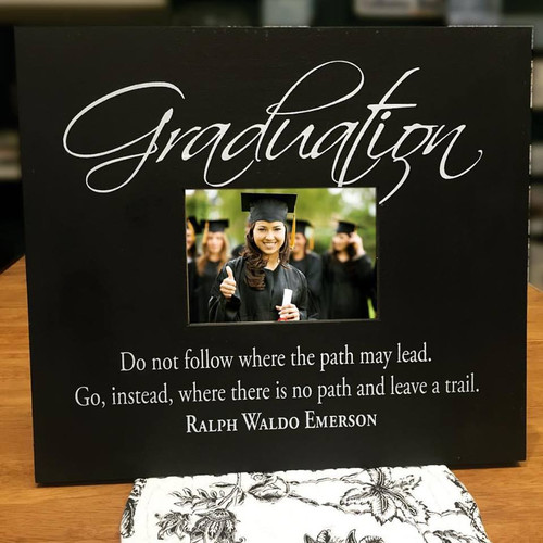 Graduation—Do not follow where the path may lead. Go, instead, where there is no path and leave a trail. - Ralph Waldo Emerson