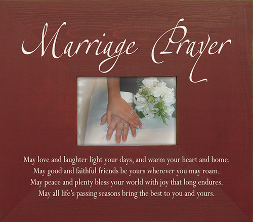 Marriage Prayer—May love and laughter light your days, and warm your heart and home. May good and faithful friends be yours wherever you may roam. May peace and plenty bless your world with joy that long endures. May all life's passing seasons bring the best to you and yours. Wood Picture Frame