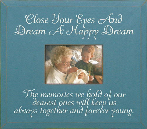 Close Your Eyes And Dream A Happy Dream—The memories we hold of our dearest ones will keep us always together and forever young. Wood Picture Frame