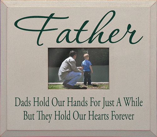 Father—Dads hold our hands for just a while but they hold our hearts forever. Wood Picture Frame