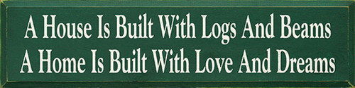 Wood Sign - A House Is Built With Logs And Beams A Home Is Built With Love And Dreams