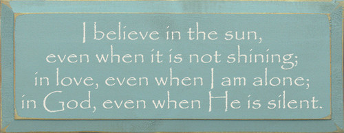 Wood Sign - I Believe In The Sun, Even When It Is Not Shining