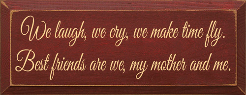 Wood Sign - We Laugh We Cry, We Make Time Fly. Best Friends Are We My Mother and Me