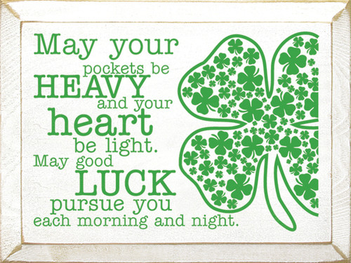 May Your Pockets Be Heavy And Your Heart Be Light. May Good Luck Pursue You Each Morning And Night Wood Sign