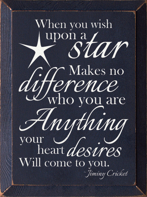 When you wish upon a star, makes no difference who you are, anything your heart desires will come to you. - Jiminy Cricket Wood Sign