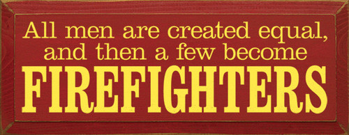 Wood Sign - All Men Are Created Equal And Then A Few Become Firefighters
