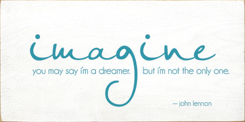 Imagine - you may say I'm a dreamer, but I'm not the only one. - John Lennon Wood Sign
