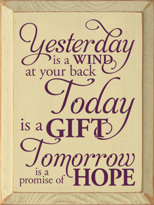 Wood Sign - Yesterday Is A Wind At You Back Today Is A Gift Tomorrow Is A Promise Of Hope