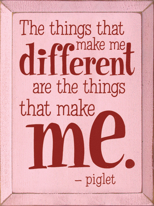 The things that make me different are the things that make me. - Piglet Wood Sign