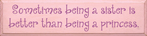 Wood Sign - Sometimes Being A Sister Is Better Than Being A Princess