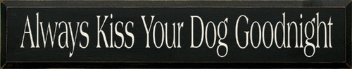 Wood Sign - Always Kiss Your Dog Goodnight 36in.