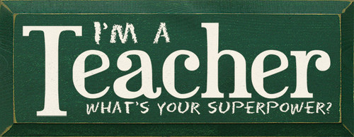 I'm a Teacher - what's your superpower? Wood Sign
