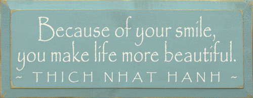 Because of your smile, you make life more beautiful. ~Thich Nhat Hanh Wood Sign