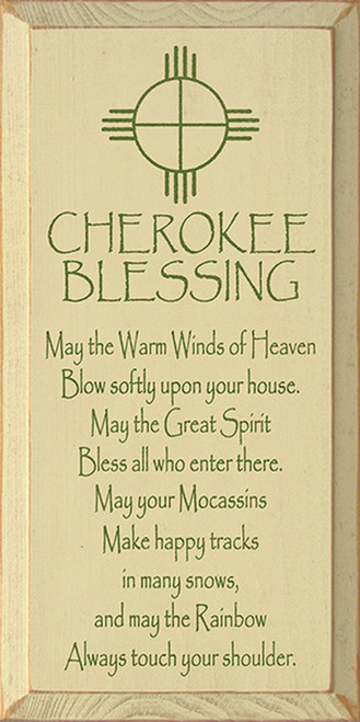 Cherokee Blessing - May the warm winds of heaven blow softly upon your house. May the Great Spirit bless all who enter there. May your moccasins make happy tracks in many snows, and may the rainbow always touch your shoulder. Wood Sign