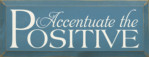 Wood Sign - Accentuate The Positive