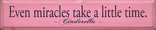Even miracles take a little time. ~ Cinderella Wood Sign
