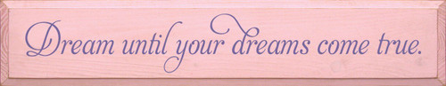 Wood Sign - Dream Until Your Dreams Come True 36in.