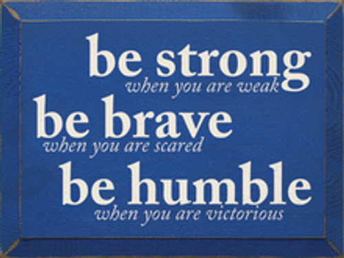 Wood Sign - Be Strong When You Are Weak Be Brave When You Are Scared Be Humble When You Are Victorious