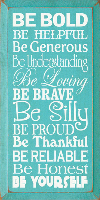 Be bold. Be helpful. Be generous. Be understanding. Be loving. Be brave. Be silly. Be proud. Be thankful. Be reliable. Be honest. Be yourself. Wood Sign