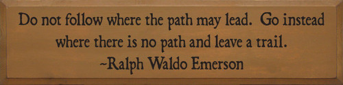 Do Not Follow Where The Path May Lead Go Instead Where There Is No Path And Leave A Trail. ~ Ralph Waldo Emerson Wood Sign