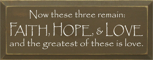 Now These Three Remain Faith Hope Love And The Greatest Of These Is Love Wood Sign - Brown