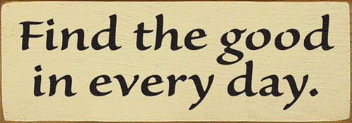 Wood Sign - Find The Good In Every Day