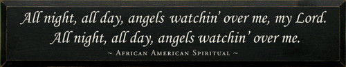 All Night, All Day Angels Watching Over Me My Lord. All Night, All Day, Angels Watching Over Me. ~ African American Spiritual Wood Sign