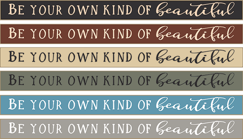 Be Your Own Kind Of Beautiful Wood Sign - 18in.