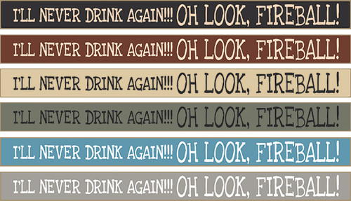Wood Sign - I'll Never Drink Again!!! Oh Look, Fireball! 18in.