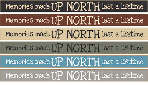 """Memories Made At The Up North Last A Lifetime Wood Sign 18"""""""