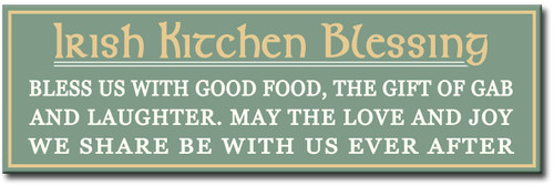 Irish Kitchen Blessing - Bless Us With Good Food, The Gift Of Gab And Laughter. May The Love And Joy We Share Be With Us Ever After 16 x 5