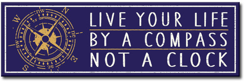 Live Your Life By A Compass Not A Clock Wood Sign
