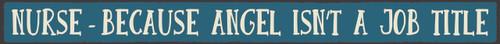 "Nurse - Because Angel Isn't A Job Title 16"" Wood Sign"