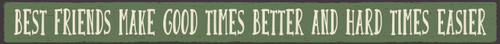 "Best Friends Make Good Times Better And Hard Times Easier 16"" Wood Sign"